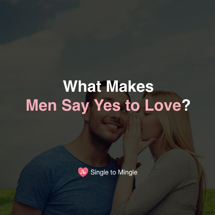 Men share what makes them say YES to a gal